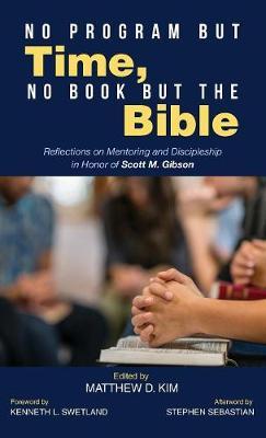 No Program but Time, No Book but the Bible by Matthew D Kim