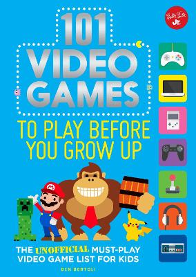 101 Video Games to Play Before You Grow Up by Ben Bertoli