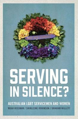 Serving in Silence? by Noah Riseman
