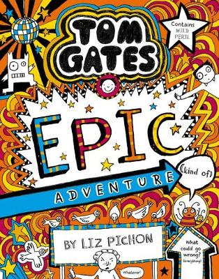 Tom Gates #13: Epic Adventure (Kind of) (re-release) by Liz Pichon