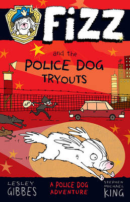 Fizz and the Police Dog Tryouts: Fizz 1 by Lesley Gibbes