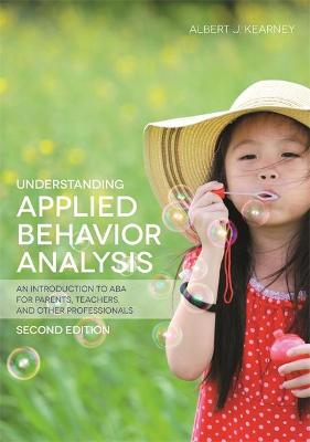 Understanding Applied Behavior Analysis, Second Edition by Albert J. Kearney