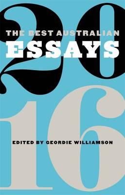The Best Australian Essays 2016 by Geordie Williamson