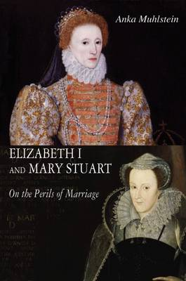 Elizabeth I and Mary Stuart by Anka Muhlstein