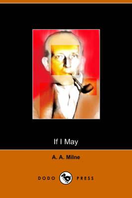 If I May (Dodo Press) by A A Milne