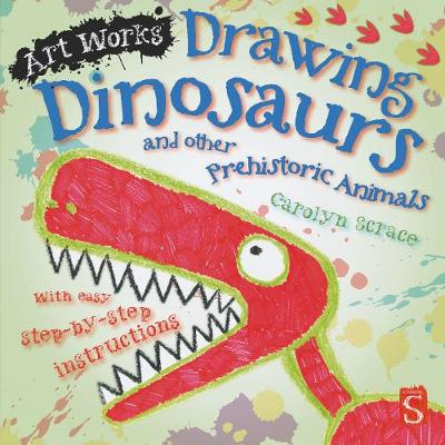 Drawing Dinosaurs And Other Prehistoric Animals by Carolyn Scrace
