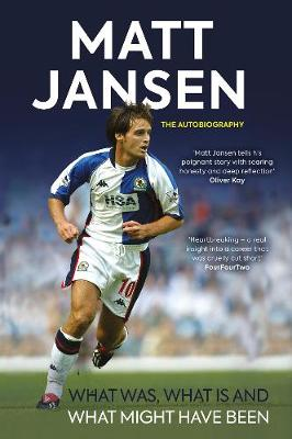 Matt Jansen: The Autobiography: What Was, What Is and What Might Have Been by Matt Jansen