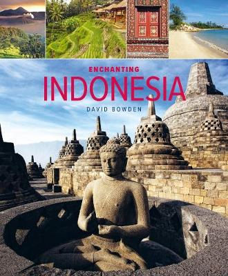 Enchanting Indonesia (2nd edition) by David Bowden