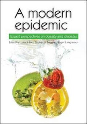 Modern Epidemic: Expert Perspectives on Obesity and Diabetes by Louisa A. Baur