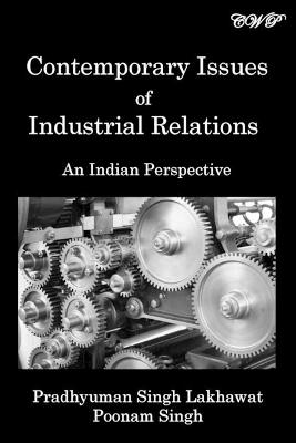 Contemporary Issues of Industrial Relations: An Indian Perspective by Pradhyuman Singh Lakhawat