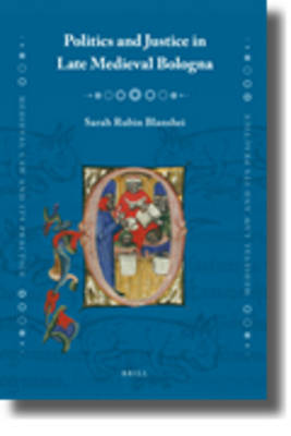 Politics and Justice in Late Medieval Bologna by Sarah Rubin Blanshei
