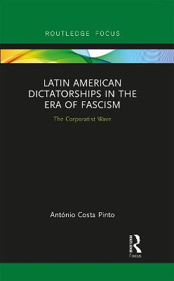 Latin American Dictatorships in the Era of Fascism: The Corporatist Wave book