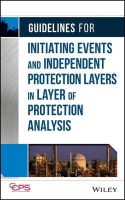 Guidelines for Initiating Events and Independent Protection Layers in Layer of Protection Analysis by Center for Chemical Process Safety (CCPS)