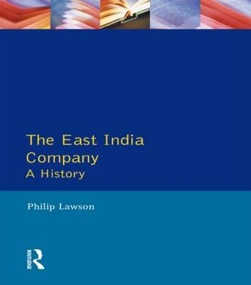 The East India Company , The: A History by Philip Lawson