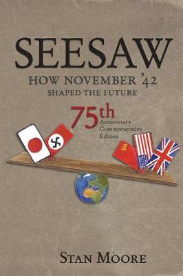Seesaw, How November '42 Shaped the Future by Stan Moore