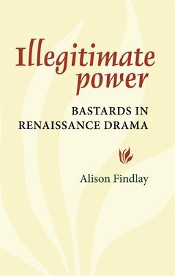 Illegitimate Power by Alison Findlay