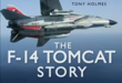 The F-14 Tomcat Story by Tony Holmes