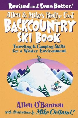 Allen & Mike's Really Cool Backcountry Ski Book, Revised and Even Better! by Allen O'bannon