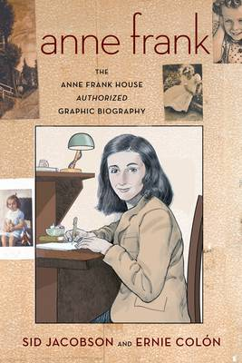 Anne Frank: The Anne Frank House Authorized Graphic Biography by Sid Jacobson