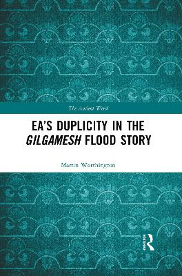 Ea's Duplicity in the Gilgamesh Flood Story by Martin Worthington