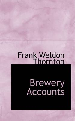 Brewery Accounts by Frank Weldon Thornton