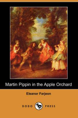 Martin Pippin in the Apple Orchard (Dodo Press) by Eleanor Farjeon