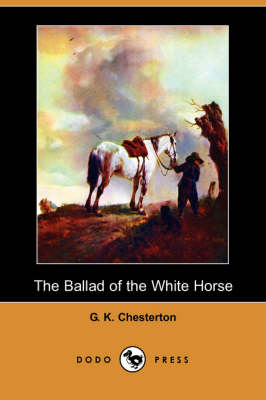 The Ballad of the White Horse (Dodo Press) by G K Chesterton