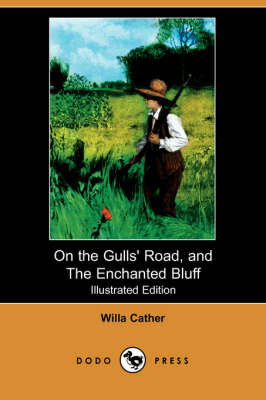 On the Gulls' Road, and the Enchanted Bluff (Illustrated Edition) (Dodo Press) book