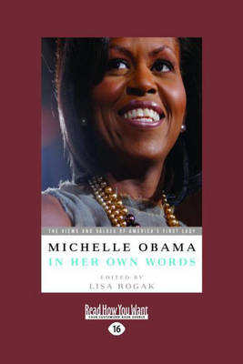Michelle Obama in Her Own Words $ by Lisa Rogak