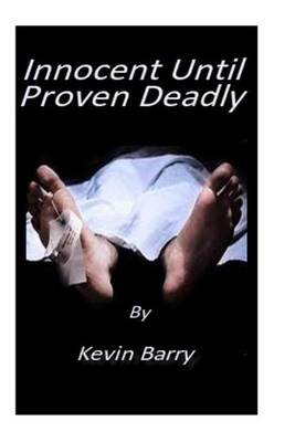 Innocent Until Proven Deadly by MR Kevin William Barry