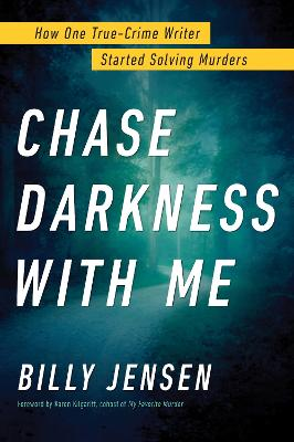 Chase Darkness With Me: How One True Crime Writer Started Solving Murders book