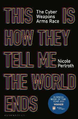 This Is How They Tell Me the World Ends: The Cyberweapons Arms Race book