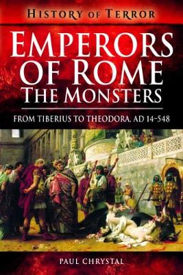 Emperors of Rome: The Monsters: From Tiberius to Elagabalus, AD 14-222 book