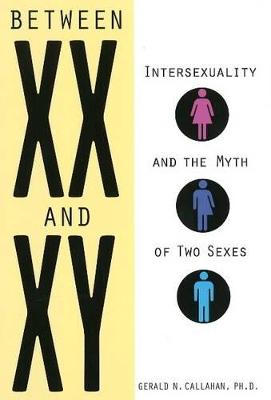 Between XX & XY by Gerald N. Callahan