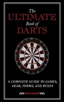 The Ultimate Book of Darts by Anne Kramer