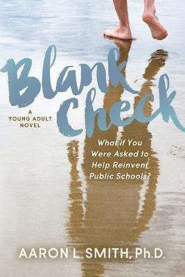 Blank Check, A Novel: What if You Were Asked to Help Reinvent Public Schools? by Aaron Smith