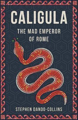 Caligula: The Mad Emperor of Rome by Stephen Dando-Collins