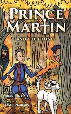 Prince Martin and the Thieves: A Brave Boy, a Valiant Knight, and a Timeless Tale of Courage and Compassion by Brandon Hale
