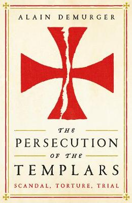 The Persecution of the Templars by Alain Demurger