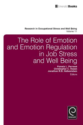 The Role of Emotion and Emotion Regulation in Job Stress and Well Being by Pamela L. Perrewe