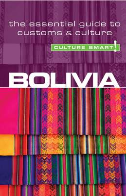 Bolivia - Culture Smart! The Essential Guide to Customs & Culture by Keith John Richards