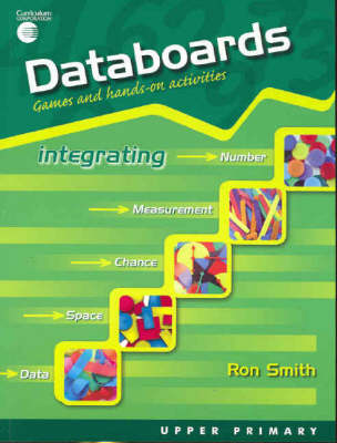 Databoards Games and Hands-on Activities: Uppper Primary - Integrating Number, Measurement, Chance, Space, Data by Ron Smith