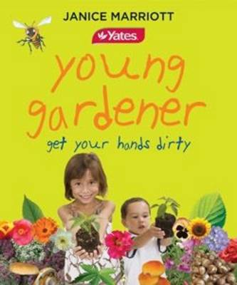 Yates Young Gardener Get Your Hands Dirty by Janice Marriott
