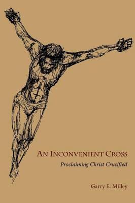 An Inconvenient Cross by Garry E. Milley
