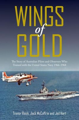 Wings of Gold: The Story of Australian Pilots and Observers Who Trained with the Unitedstates Navy 1966-1968 book