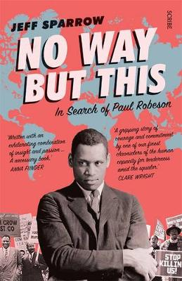 No Way But This: in search of Paul Robeson by Jeff Sparrow