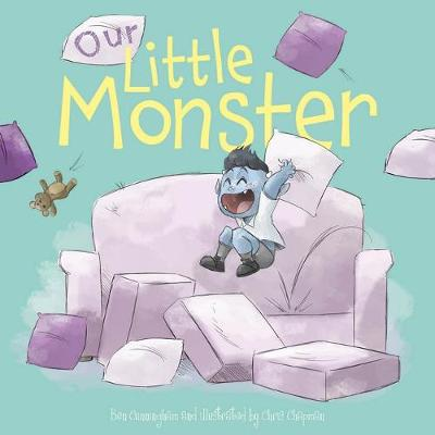 Our Little Monster by Ben Cunningham and Illust. by Chris Chapman