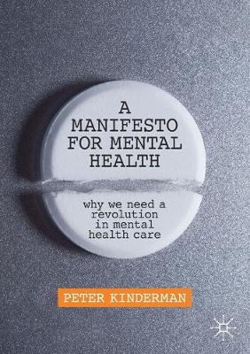 A Manifesto for Mental Health: Why We Need a Revolution in Mental Health Care by Peter Kinderman