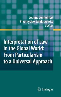 Interpretation of Law in the Global World: From Particularism to a Universal Approach by Joanna Jemielniak