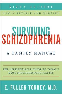 Surviving Schizophrenia by E. Fuller Torrey